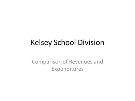 Kelsey School Division Comparison of Revenues and Expenditures.