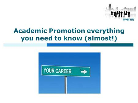 Academic Promotion everything you need to know (almost!) Susan McNeill Senior HR Advisor CMVM MVM HR.