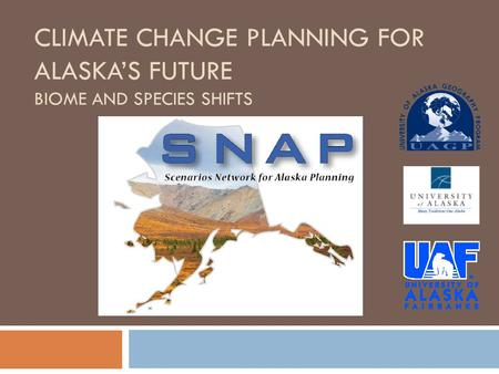 CLIMATE CHANGE PLANNING FOR ALASKA'S FUTURE BIOME AND SPECIES SHIFTS.