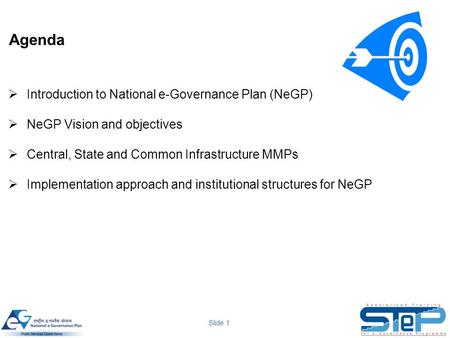 Slide 1 Agenda  Introduction to National e-Governance Plan (NeGP)  NeGP Vision and objectives  Central, State and Common Infrastructure MMPs  Implementation.