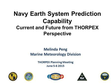 Navy Earth System Prediction Capability Current and Future from THORPEX Perspective Melinda Peng Marine Meteorology Division THORPEX Planning Meeting June.
