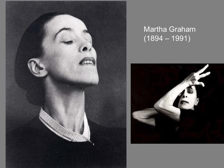 Martha Graham (1894 – 1991). Graham was far from the first dancer to rip off her toe shoes and break with the rigid conventions of 19th century ballet.