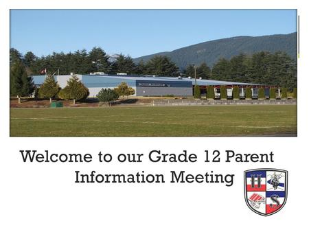 Welcome to our Grade 12 Parent Information Meeting. Welcome to our Grade 12 Parent Information Meeting.