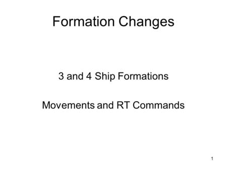 1 Formation Changes 3 and 4 Ship Formations Movements and RT Commands.