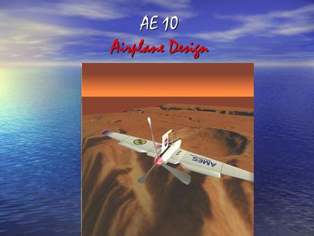 AE 10 Airplane Design. Preliminary Aircraft Design Process 1. Mission Specification 2. Configuration Design 3. Weight Sizing 4. Performance Sizing 5.