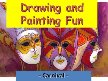 Drawing and Painting Fun - Carnival -. CARNIVAL CARNIVAL is a public celebration that takes place inmediately before the Christian Lent. It can be from.