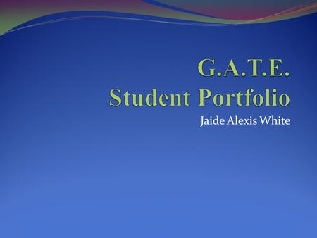 Jaide Alexis White. G.A.T.E. Student Portfolio Welcome to our Virtual Wiki-Classroom Visit us anytime at www.gate2learning.pbworks.comwww.gate2learning.pbworks.com.