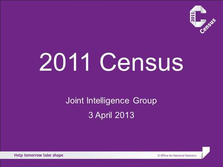 2011 Census Joint Intelligence Group 3 April 2013.