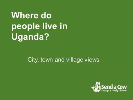 City, town and village views Where do people live in Uganda?