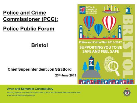 Police and Crime Commissioner (PCC): Police Public Forum Bristol Chief Superintendent Jon Stratford 25 th June 2013.