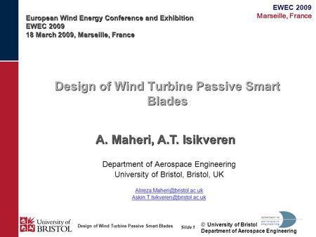 EWEC 2009 Marseille, France Design of Wind Turbine Passive Smart Blades ©University of Bristol Department of Aerospace Engineering Slide 1 Design of Wind.