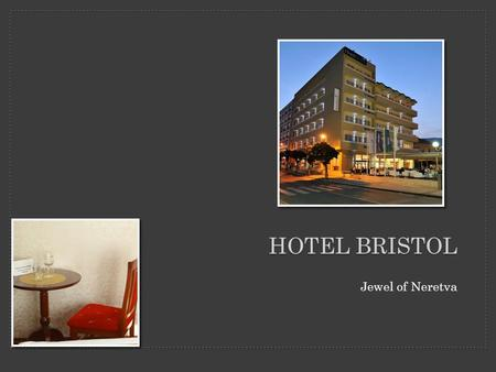 Jewel of Neretva HOTEL BRISTOL. Hotel''Bristol''Mostar is located in the center of Mostar,on the right bank of the Neretva river, right next to the Tito's.