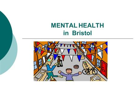 MENTAL HEALTH in Bristol. The economic case  Mental illness is the largest single burden of disease in the UK, with direct and indirect costs estimated.