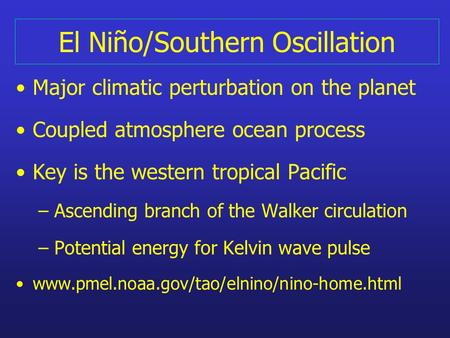 El Niño/Southern Oscillation Major climatic perturbation on the planet Coupled atmosphere ocean process Key is the western tropical Pacific – Ascending.