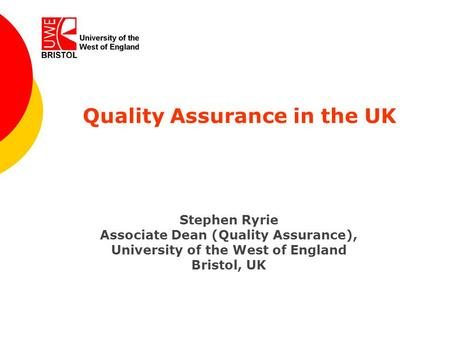 University of the West of England, Bristol www.uwe.ac.uk www.uwe.ac.ukUniversity of the West of England Quality Assurance in the UK Stephen Ryrie Associate.