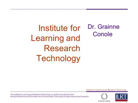 The Institute for Learning and Research Technology is a centre of excellence in the development and use of Information and Communication Technology to.