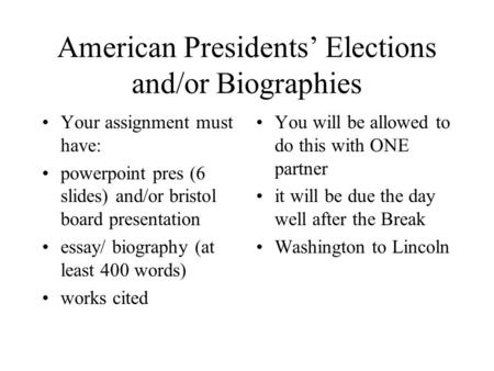 American Presidents' Elections and/or Biographies Your assignment must have: powerpoint pres (6 slides) and/or bristol board presentation essay/ biography.