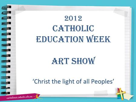 2012 Catholic education week Art show 'Christ the light of all Peoples'