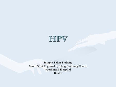 HPV Sample Taker Training South West Regional Cytology Training Centre Southmead Hospital Bristol.