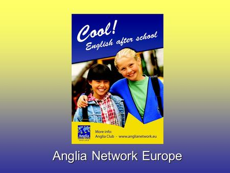 Anglia Network Europe. Very Young Learners' working party three main goals: 1. organise teachers' courses about teaching pre literate and young children.
