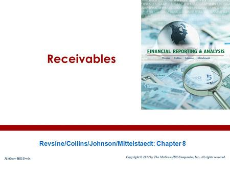 Receivables Revsine/Collins/Johnson/Mittelstaedt: Chapter 8 McGraw-Hill/Irwin Copyright © 2012 by The McGraw-Hill Companies, Inc. All rights reserved.