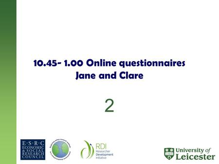 10.45- 1.00 Online questionnaires Jane and Clare 2.