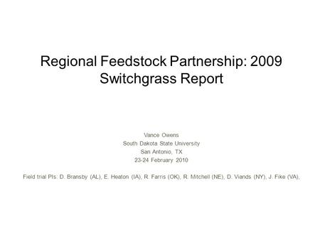 Regional Feedstock Partnership: 2009 Switchgrass Report Vance Owens South Dakota State University San Antonio, TX 23-24 February 2010 Field trial PIs: