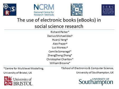 The use of electronic books (eBooks) in social science research Richard Parker* Danius Michaelides† Huanji Yang† Alex Frazer† Luc Moreau† Camille Szmaragd*