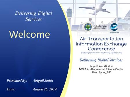 Delivering Digital Services Welcome Presented By: Abigail Smith Date:August 26, 2014.