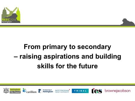 From primary to secondary – raising aspirations and building skills for the future.