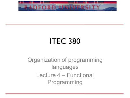 ITEC 380 Organization of programming languages Lecture 4 – Functional Programming.