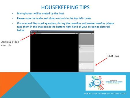 HOUSEKEEPING TIPS Microphones will be muted by the host Please note the audio and video controls in the top left corner If you would like to ask questions.