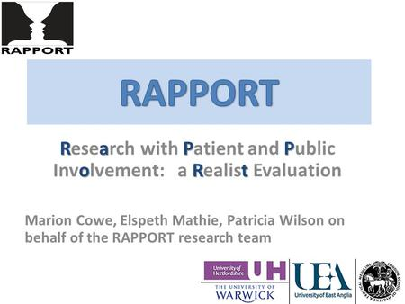 RaPP oRt Research with Patient and Public Involvement: a Realist Evaluation Marion Cowe, Elspeth Mathie, Patricia Wilson on behalf of the RAPPORT research.