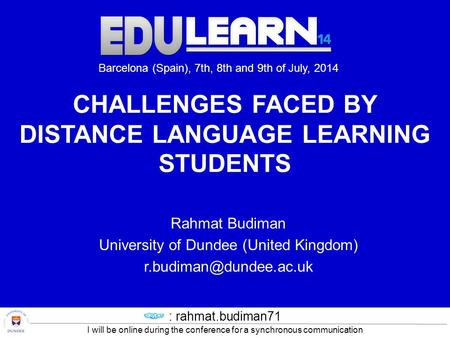 CHALLENGES FACED BY DISTANCE LANGUAGE LEARNING STUDENTS Rahmat Budiman University of Dundee (United Kingdom) Barcelona (Spain),