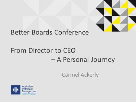 Better Boards Conference From Director to CEO – A Personal Journey Carmel Ackerly.