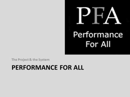 PERFORMANCE FOR ALL The Project & the System. A HE project co-ordinated by University of Bristol, open to HE internationally. Developing the requirements.