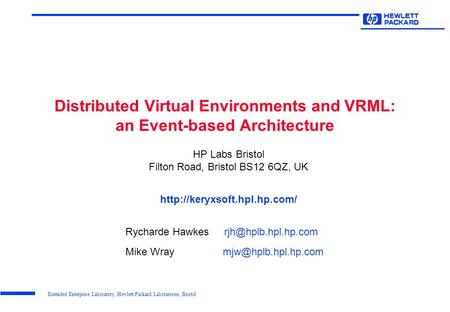Extended Enterprise Laboratory, Hewlett-Packard Laboratories, Bristol Distributed Virtual Environments and VRML: an Event-based Architecture HP Labs Bristol.
