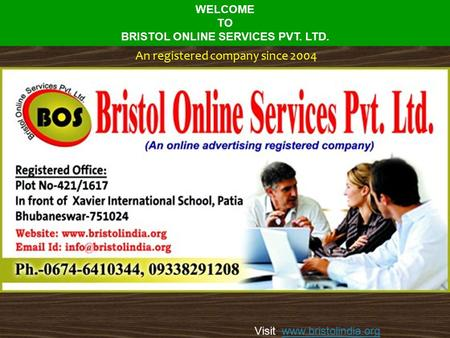 An registered company since 2004 WELCOME TO BRISTOL ONLINE SERVICES PVT. LTD. Visit: www.bristolindia.orgwww.bristolindia.org.