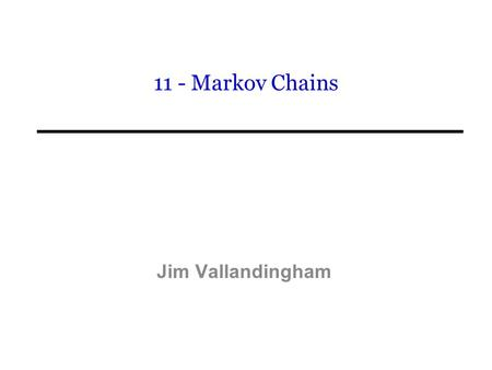 11 - Markov Chains Jim Vallandingham.