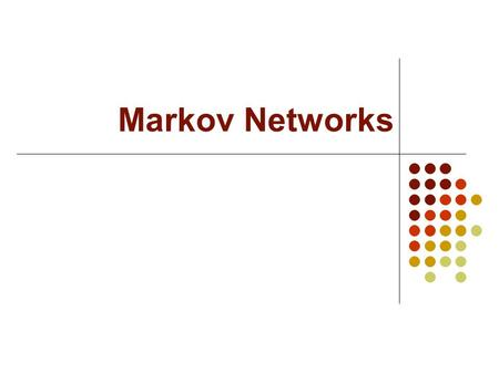 Markov Networks. Overview Markov networks Inference in Markov networks Computing probabilities Markov chain Monte Carlo Belief propagation MAP inference.