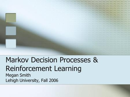Markov Decision Processes & Reinforcement Learning Megan Smith Lehigh University, Fall 2006.