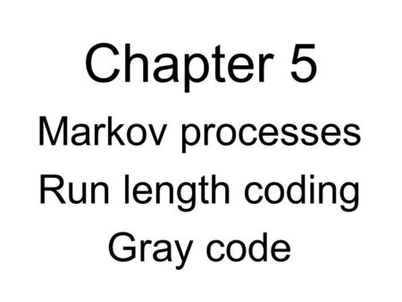 Chapter 5 Markov processes Run length coding Gray code.