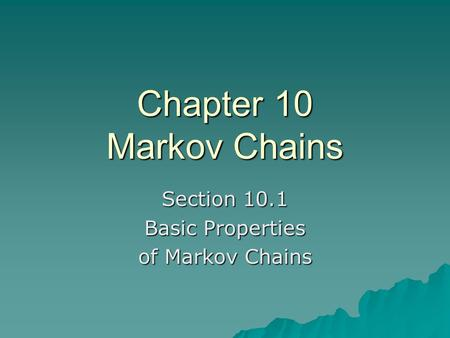 Chapter 10 Markov Chains Section 10.1 Basic Properties of Markov Chains.