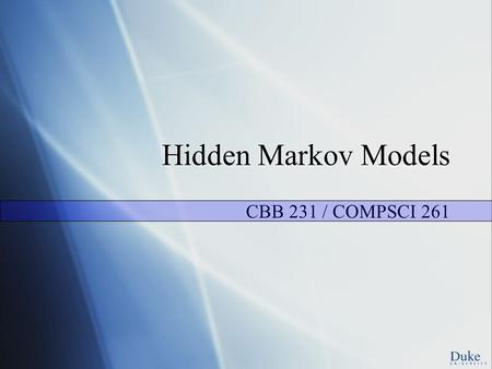 Hidden Markov Models CBB 231 / COMPSCI 261. An HMM is a following: An HMM is a stochastic machine M=(Q, , P t, P e ) consisting of the following: a finite.