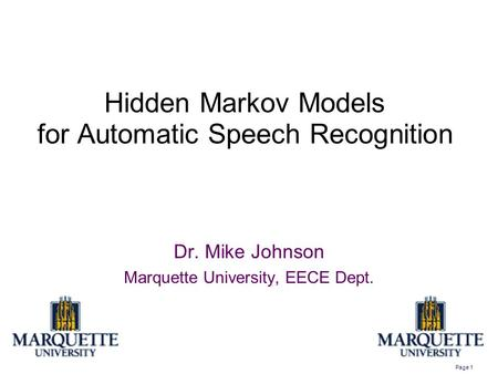 Page 1 Hidden Markov Models for Automatic Speech Recognition Dr. Mike Johnson Marquette University, EECE Dept.