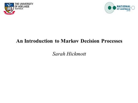An Introduction to Markov Decision Processes Sarah Hickmott.
