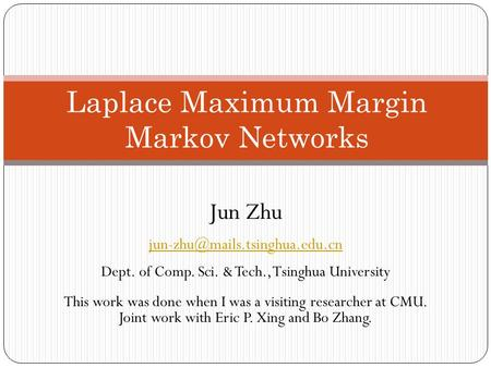 Jun Zhu Dept. of Comp. Sci. & Tech., Tsinghua University This work was done when I was a visiting researcher at CMU. Joint.