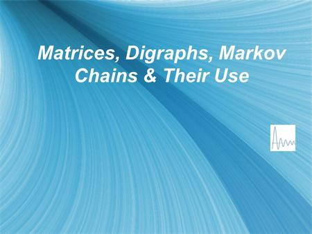 Matrices, Digraphs, Markov Chains & Their Use. Introduction to Matrices  A matrix is a rectangular array of numbers  Matrices are used to solve systems.