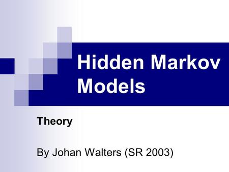Hidden Markov Models Theory By Johan Walters (SR 2003)