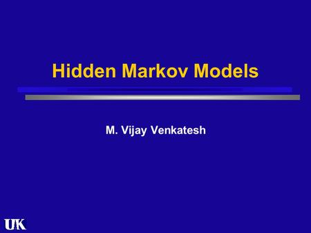Hidden Markov Models M. Vijay Venkatesh. Outline Introduction Graphical Model Parameterization Inference Summary.